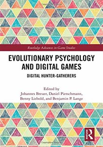 Evolutionary Psychology and Digital Games: Digital Hunter-Gatherers (Routledge Advances in Game Studies)-cover