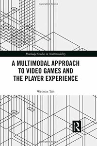 A Multimodal Approach to Video Games and the Player Experience (Routledge Studies in Multimodality)-cover