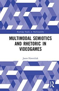 Multimodal Semiotics and Rhetoric in Videogames (Routledge Studies in Multimodality)-cover