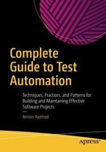 Complete Guide to Test Automation: Techniques, Practices, and Patterns for Building and Maintaining Effective Software Projects-cover