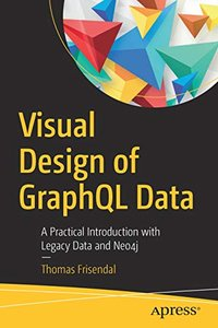 Visual Design of GraphQL Data: A Practical Introduction with Legacy Data and Neo4j-cover