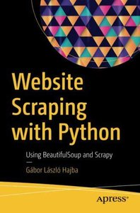 Website Scraping with Python: Using BeautifulSoup and Scrapy-cover