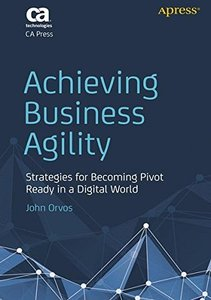 Achieving Business Agility: Strategies for Becoming Pivot Ready in a Digital World-cover
