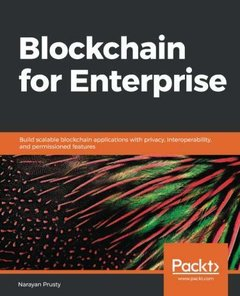 Blockchain for Enterprise: An end-to-end guide to creating fast, scalable and robust enterprise decentralized applications-cover