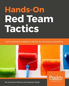 Hands-On Red Team Tactics: Gather exploitation intelligence, identify risk, and expose vulnerabilities-cover