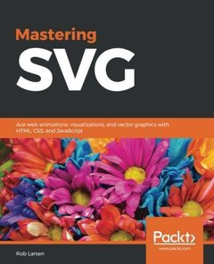 Mastering SVG: Web animations, visualizations and vector graphics with HTML, CSS and JavaScript-cover