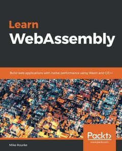 Learn WebAssembly: Build web applications with native performance using Wasm and C/C++-cover