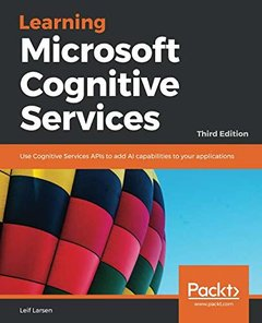 Learning Microsoft Cognitive Services: Use Cognitive Services APIs to add AI capabilities to your applications, 3rd Edition-cover