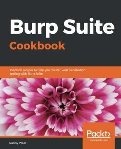 Burp Suite Cookbook: Practical recipes to help you master web penetration testing with Burp Suite-cover