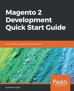 Magento 2 Development Quick Start Guide: Build better stores by extending Magento-cover