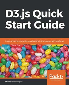 D3.js Quick Start Guide: Create amazing, interactive visualizations in the browser with JavaScript-cover
