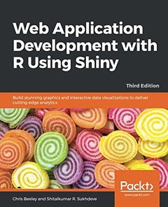 Web Application Development with R Using Shiny: Build stunning graphics and interactive data visualizations to deliver cutting-edge analytics, 3rd Edition-cover
