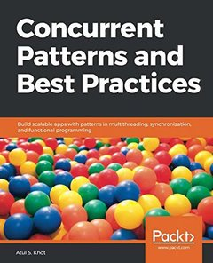 Concurrent Patterns and Best Practices: Build scalable apps with patterns in multithreading, synchronization, and functional programming-cover