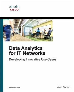 Data Analytics for IT Networks: Developing Innovative Use Cases (Networking Technology)-cover