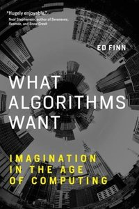 What Algorithms Want: Imagination in the Age of Computing (The MIT Press)-cover