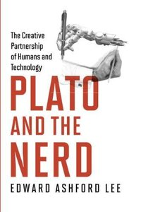 Plato and the Nerd: The Creative Partnership of Humans and Technology (The MIT Press)-cover
