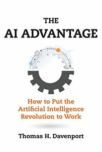 The AI Advantage: How to Put the Artificial Intelligence Revolution to Work (Management on the Cutting Edge)-cover