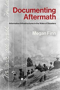 Documenting Aftermath: Information Infrastructures in the Wake of Disasters-cover
