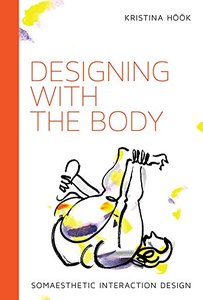 Designing with the Body: Somaesthetic Interaction Design (Design Thinking, Design Theory)-cover