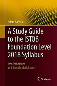 A Study Guide to the ISTQB® Foundation Level 2018 Syllabus: Test Techniques and Sample Mock Exams-cover