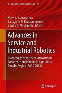 Advances in Service and Industrial Robotics: Proceedings of the 27th International Conference on Robotics in Alpe-Adria Danube Region (RAAD 2018) (Mechanisms and Machine Science)-cover