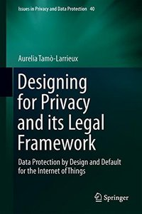 Designing for Privacy and its Legal Framework: Data Protection by Design and Default for the Internet of Things (Law, Governance and Technology Series)-cover