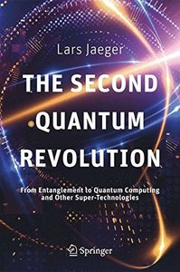 The Second Quantum Revolution: From Entanglement to Quantum Computing and Other Super-Technologies-cover