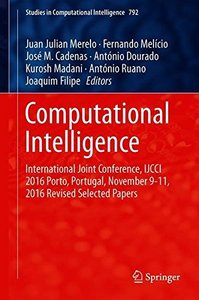 Computational Intelligence: International Joint Conference, IJCCI 2016 Porto, Portugal, November 9–11, 2016 Revised Selected Papers (Studies in Computational Intelligence)-cover