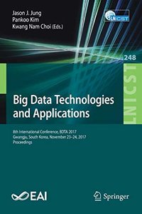 Big Data Technologies and Applications: 8th International Conference, BDTA 2017, Gwangju, South Korea, November 23–24, 2017, Proceedings (Lecture ... and Telecommunications Engineering)-cover
