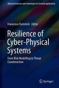 Resilience of Cyber-Physical Systems: From Risk Modelling to Threat Counteraction (Advanced Sciences and Technologies for Security Applications)-cover