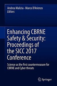 Enhancing CBRNE Safety & Security: Proceedings of the SICC 2017 Conference: Science as the first countermeasure for CBRNE and Cyber threats