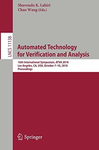 Automated Technology for Verification and Analysis: 16th International Symposium, ATVA 2018, Los Angeles, CA, USA, October 7-10, 2018, Proceedings (Lecture Notes in Computer Science)-cover
