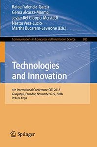Technologies and Innovation: 4th International Conference, CITI 2018, Guayaquil, Ecuador, November 6-9, 2018, Proceedings (Communications in Computer and Information Science)-cover
