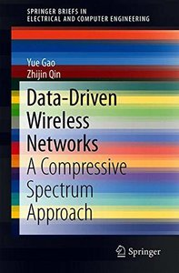 Data-Driven Wireless Networks: A Compressive Spectrum Approach (SpringerBriefs in Electrical and Computer Engineering)-cover