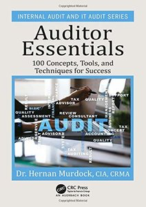 Auditor Essentials: 100 Concepts, Tips, Tools, and Techniques for Success (Internal Audit and IT Audit)