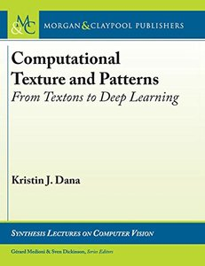 Computational Texture and Patterns: From Textons to Deep Learning (Synthesis Lectures on Computer Vision)-cover
