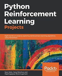 Python Reinforcement Learning Projects: Eight hands-on projects exploring reinforcement learning algorithms using TensorFlow-cover