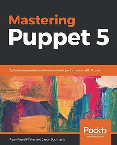 Mastering Puppet 5: Optimize enterprise-grade environment performance with Puppet-cover