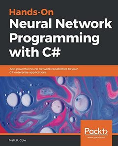 Hands-On Neural Network Programming with C#: Add powerful neural network capabilities to your C# enterprise applications-cover