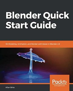 Blender Quick Start Guide: 3D Modeling, Animation, and Render with Eevee in Blender 2.8-cover
