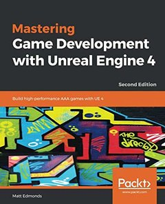 Mastering Game Development with Unreal  Engine 4: Build high-performance AAA games with UE 4, 2nd Edition-cover
