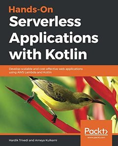 Hands-On Serverless Applications with Kotlin: Develop scalable and cost-effective web applications using AWS Lambda and Kotlin-cover