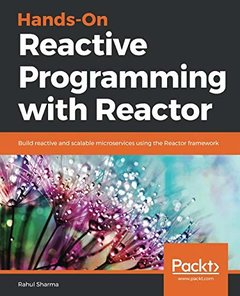 Hands-On Reactive Programming with Reactor: Build reactive and scalable microservices using the Reactor framework-cover