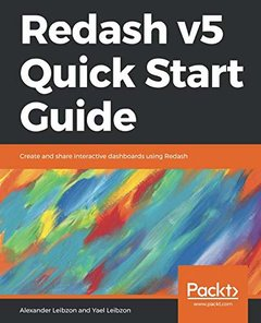 Redash v5 Quick Start Guide: Create and share interactive dashboards using Redash-cover