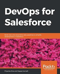 DevOps for Salesforce: Build, test, and streamline data pipelines to simplify development in Salesforce-cover
