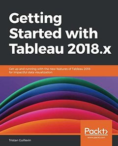 Getting Started with Tableau 2018.x: Get up and running with the new features of Tableau 2018 for impactful data visualization-cover