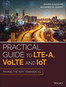 Practical Guide to LTE-A, VoLTE and IoT: Paving the way towards 5G-cover