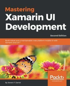 Mastering Xamarin UI Development - Second Edition: Build maintainable, cross platform mobile app UI with the power of Xamarin-cover