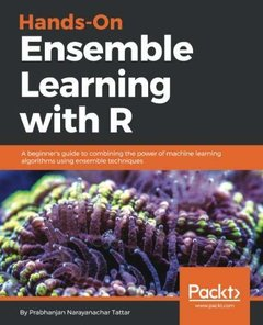 Hands-On Ensemble Learning with R: A beginner's guide to combining the power of machine learning algorithms using ensemble techniques-cover
