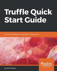 Truffle Quick Start Guide: Learn the fundamentals of Ethereum development-cover